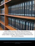 Nachrichten Von Der Konigl. Gesellschaft Der Wissenschaften Und Der Georg-Augusts-Universitat Zu Gottingen af Universitt Gttingen, Universitat Gottingen