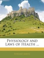 Physiology and Laws of Health ... af Edward Jarvis