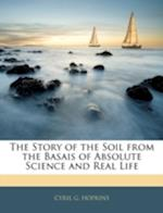 The Story of the Soil from the Basais of Absolute Science and Real Life af Cyril G. Hopkins