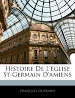 Histoire de L'Eglise St-Germain D'Amiens af Franois Gurard, Francois Guerard