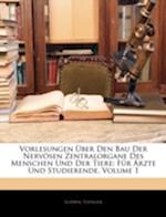 Vorlesungen Uber Den Bau Der Nervosen Zentralorgane Des Menschen Und Der Tiere af Ludwig Edinger