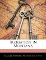 Irrigation in Montana af Arthur P. Stover, Samuel Fortier