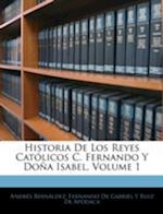 Historia de Los Reyes Catolicos C. Fernando y Dona Isabel, Volume 1 af Andrs Bernldez, Andres Bernaldez