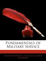 Fundamentals of Military Service af Lincoln Clarke Andrews, Leonard Wood