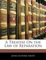 A Treatise on the Law of Reparation af John Guthrie Smith