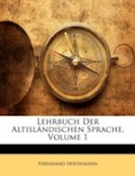 Lehrbuch Der Altislandischen Sprache, Volume 1 af Ferdinand Holthausen
