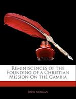 Reminiscences of the Founding of a Christian Mission on the Gambia