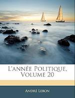 L'Annee Politique, Volume 20 af Andre Lebon