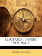 Electrical Papers, Volume 2 af Oliver Heaviside