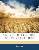 Abrege de L'Origine de Tous Les Cultes af Dupuis