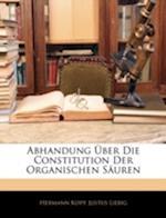 Abhandung Uber Die Constitution Der Organischen Sauren af Justus Liebig, Hermann Kopp