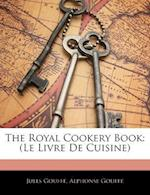 The Royal Cookery Book af Jules Gouffe, Alphonse Gouffe, Alphonse Gouff