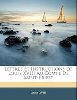 Lettres Et Instructions de Louis XVIII Au Comte de Saint-Priest af Louis Xviii