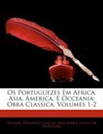 OS Portuguezes Em Africa, Asia, America, E Occeania af Jos Maria Sousa De Monteiro, Jose Maria Sousa De Monteiro, Manuel Pinheiro Chagas