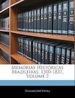 Memorias Historicas Brazileiras, 1500-1837, Volume 2 af Damasceno Vieira