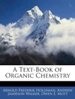 A Text-Book of Organic Chemistry af Owen E. Mott, Andrew Jamieson Walker, Arnold Frederik Holleman