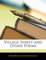 Village Street and Other Poems af Frederick Schiller Faust