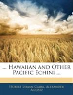 Hawaiian and Other Pacific Echini ... af Alexander Agassiz, Hubert Lyman Clark