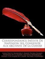Correspondance Indite de Napolon Ier af Louis Tuetey, Ernest Picard, Napoleon I. (Emperor of the French)