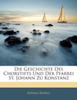 Die Geschichte Des Chorstifts Und Der Pfarrei St. Johann Zu Konstanz af Konrad Beyerle
