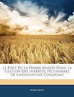 Le Role de La Femme Mariee Dans La Gestion Des Interets Pecuniaires de L'Association Conjugale af Henri Basset