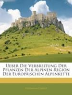 Ueber Die Verbreitung Der Pflanzen Der Alpinen Region Der Europaischen Alpenkette af Hermann Christ
