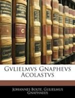 Gvlielmvs Gnaphevs Acolastvs af Gulielmus Gnaphaeus, Johannes Bolte