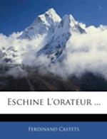Eschine L'Orateur ... af Ferdinand Castets