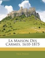 La Maison Des Carmes, 1610-1875 af Paul Pisani