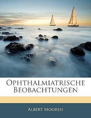 Bog, paperback Ophthalmiatrische Beobachtungen af Albert Mooren