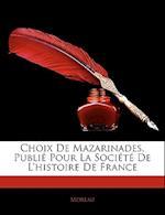 Choix de Mazarinades, Publie Pour La Societe de L'Histoire de France af Moreau
