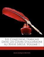 Les Comediens Francais Dans Les Cours D'Allemagne Au Xviiie Siecle, Volume 1 af Jean Jacques Olivier