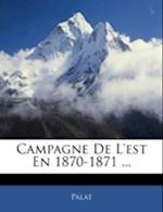 Campagne de L'Est En 1870-1871 ... af Barthelemy-Edmond Palat