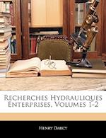 Recherches Hydrauliques Enterprises, Volumes 1-2 af Henry Darcy