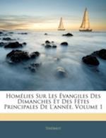 Homlies Sur Les Vangiles Des Dimanches Et Des Ftes Principales de L'Anne, Volume 1 af Thibaut
