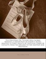 The Celestina, Or, Taylor's New Sacred Minstrel af Virgil Corydon Taylor