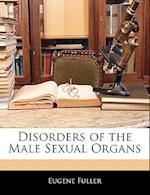 Disorders of the Male Sexual Organs af Eugene Fuller