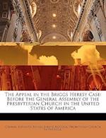 The Appeal in the Briggs Heresy Case af Charles Augustus Briggs, John J. McCook