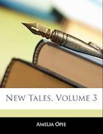 New Tales, Volume 3 af Amelia Opie