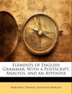 Elements of English Grammar af Jonathan Morgan, Mortimer Ternaux