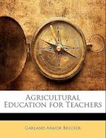Agricultural Education for Teachers af Garland Armor Bricker