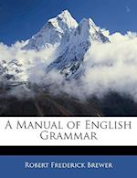 A Manual of English Grammar af Robert Frederick Brewer