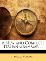 A New and Complete Italian Grammar ... af Angelo Vergani