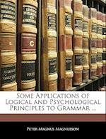 Some Applications of Logical and Psychological Principles to Grammar ... af Peter Magnus Magnusson