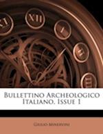 Bullettino Archeologico Italiano, Issue 1 af Giulio Minervini