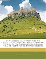 An Analytical Examination Into the Character, Value and Just Application of the Writings of the Christian Fathers During the Ante-Nicene Period. Bampt af William Daniel Conybeare