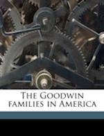 The Goodwin Families in America af John Samuel Goodwin
