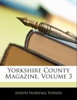 Yorkshire County Magazine, Volume 3 af Joseph Horsfall Turner