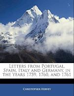 Letters from Portugal, Spain, Italy and Germany, in the Years 1759, 1760, and 1761 af Christopher Hervey