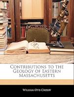 Contributions to the Geology of Eastern Massachusetts af William Otis Crosby